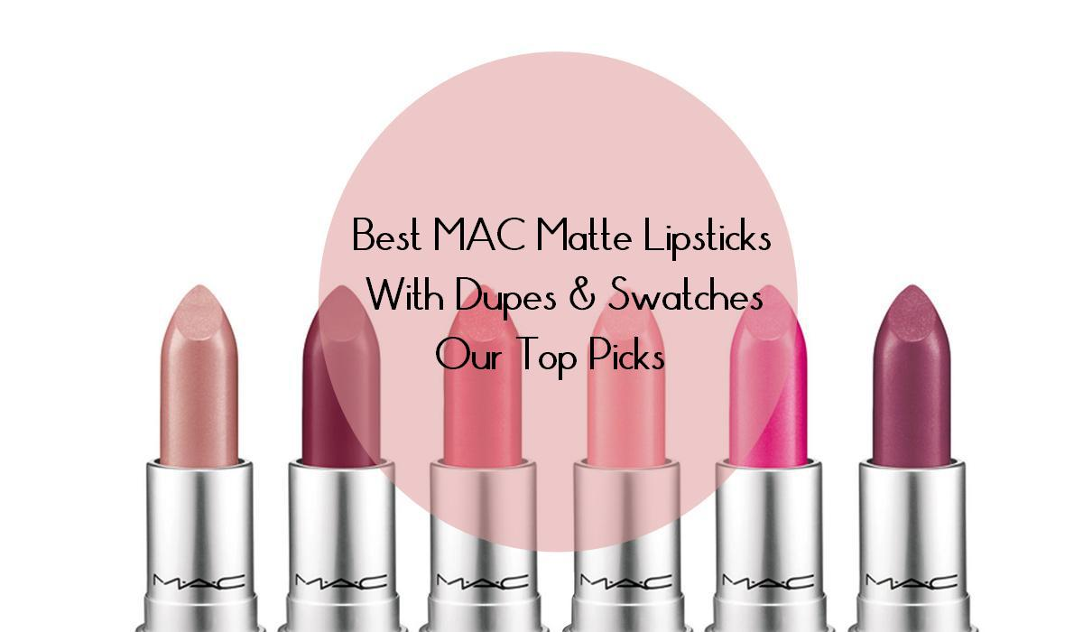 Best Mac Matte Lipsticks With Dupes Amp Swatches Our Top Picks